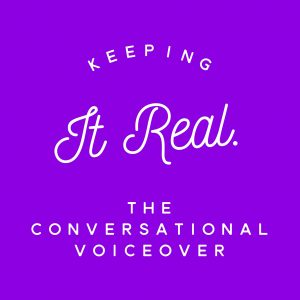 conversational voiceover - keeping it real